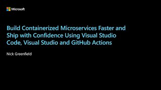 Build containerized microservices faster and ship with confidence using Visual Studio | BOD122