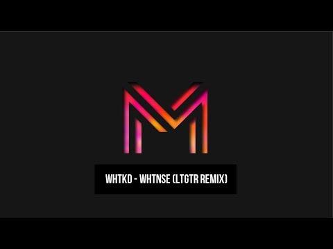 WHTKD - WHTNSE (LTGTR Remix)