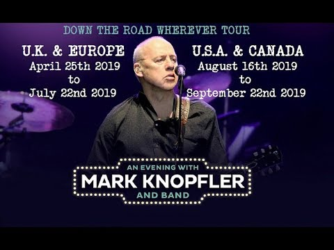 Mark Knopfler - DOWN THE ROAD WHEREVER - TRACKS & 1st leg of 2019 TOUR