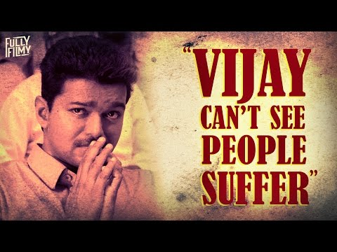 """Vijay can't see people suffer"" 