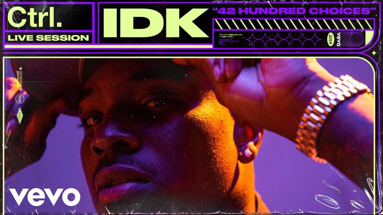 "IDK - ""42 Hundred Choices"" Live Session   Vevo Ctrl"