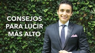 Consejos para lucir más alto Humberto Gutiérrez
