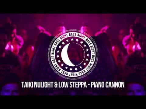 Taiki Nulight & Low Steppa - Piano Cannon
