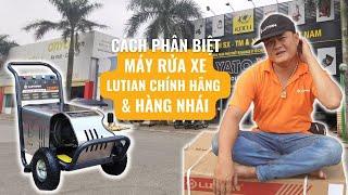 🤹♂️Cách phân biệt máy rửa xe #Lutian  hàng chính hãng & hàng nhái📱0983.230.230