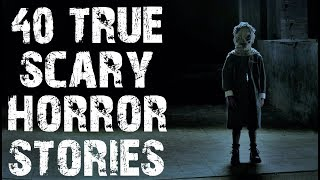 40 TRUE Terrifying & Disturbing Horror Stories | Mega Compilation | (Scary Stories)