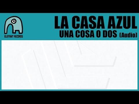 LA CASA AZUL - Una Cosa O Dos [Audio]