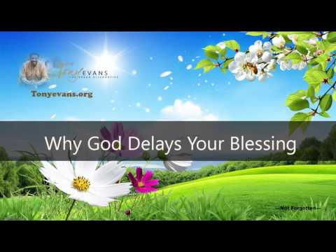 Dr  Tony Evans   Why God Delays Your Blessing   Tony Evans Sermons Full sermons