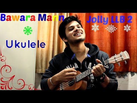 Bawra Maan | Jolly LLB 2| Ukulele Cover | Sagar Shadangi | Akshay Kumar | Jubin Nautiyal