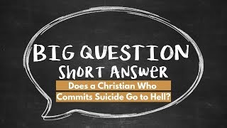 BQSA: Does a Christian Who Commits Suicide Go to Hell?