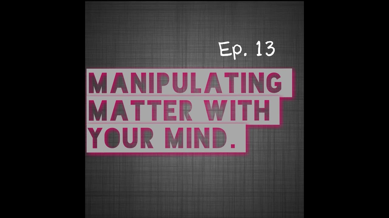 How to manipulate matter with your mind