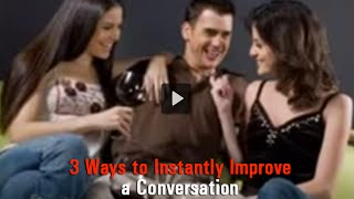 3 Ways to Instantly Improve a Conversation