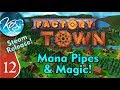 Factory Town Ep12 :MANA PIPES & ACTUAL MAGIC  - (Steam Early Access) Let's Play, Gameplay