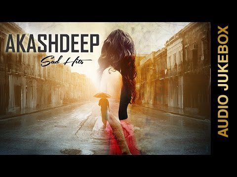 New Punjabi Songs 2015 | AKASHDEEP SAD HITS |...