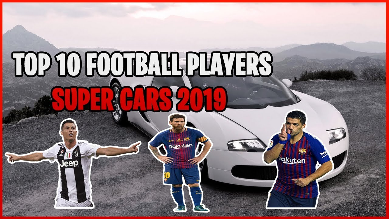 TOP 10 FOOTBALL PLAYERS - SUPERCARS 2019 (SO FAST!!!)