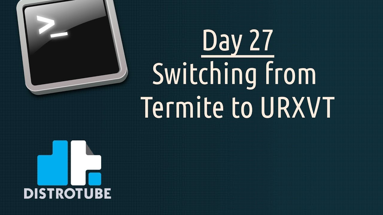Day 27 - Switching from Termite to URXVT