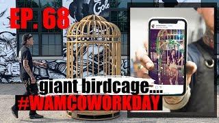 EP. 68 #WAMCOWORKDAY | GIANT BIRDCAGE