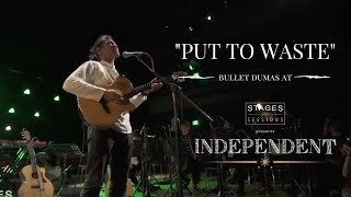 """Bullet Dumas - """"Put to Waste"""" Live at Stages Sessions' INDEPENDENT"""