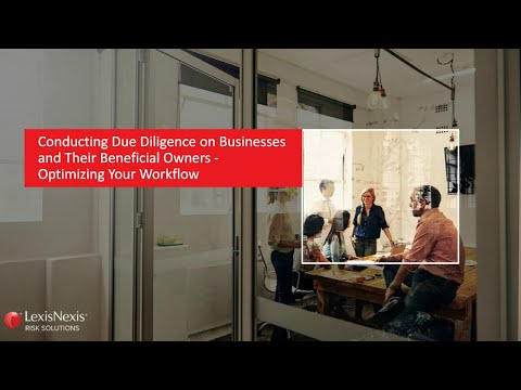 Conducting Due Diligence on Businesses and Their Beneficial Owners – Optimizing Your Workflow