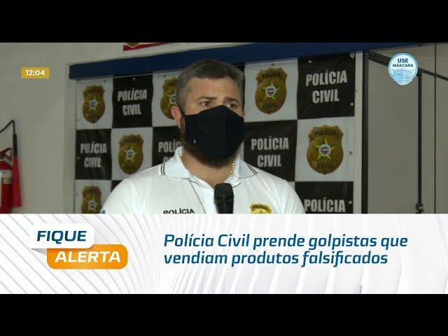 Polícia Civil prende golpistas que vendiam produtos falsificados em Maceió