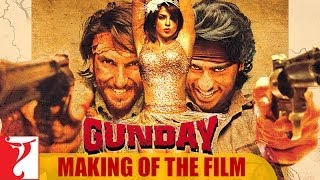 Making Of The Film - Gunday | Ranveer Singh | Arjun Kapoor | Priyanka Chopra