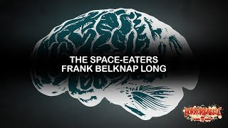 """The Space-Eaters"" by Frank Belknap Long (A Cthulhu Mythos Story)"