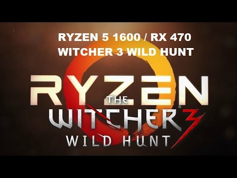Another alleged R5 gameplay  R5 1600 @ 3 7Ghz RX470 The Witcher 3 : Amd