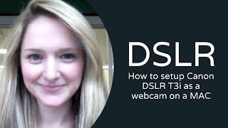 How to setup Canon DSLR T3i as a webcam on a MAC