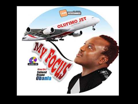 """MY FOCUS is OLUFIMO JET"" BY KING SAHEED OSUPA PLS.SUBSCRIBE TO FUJI TV FOR LATEST VIDEOS"