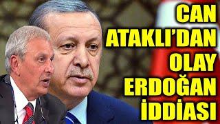Can Ataklı'dan ortalığı karıştıracak Erdoğan iddiası!