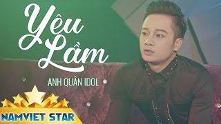 Yêu Lầm - Anh Quân Idol (MV 4K STAR OFFICIAL)