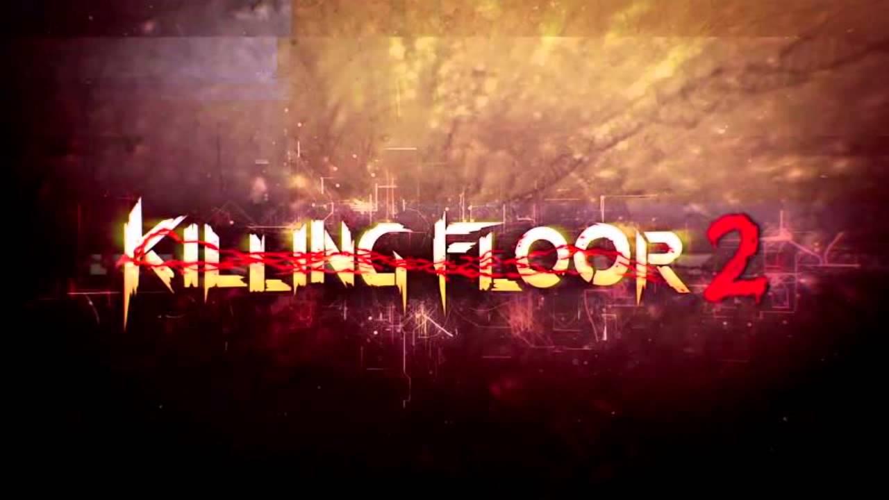 Killing Floor 2 Trailer Music Youtube