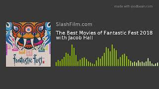 The Best Movies of Fantastic Fest 2018 with Jacob Hall
