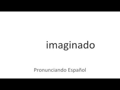 Cómo Se Pronuncia Imaginado