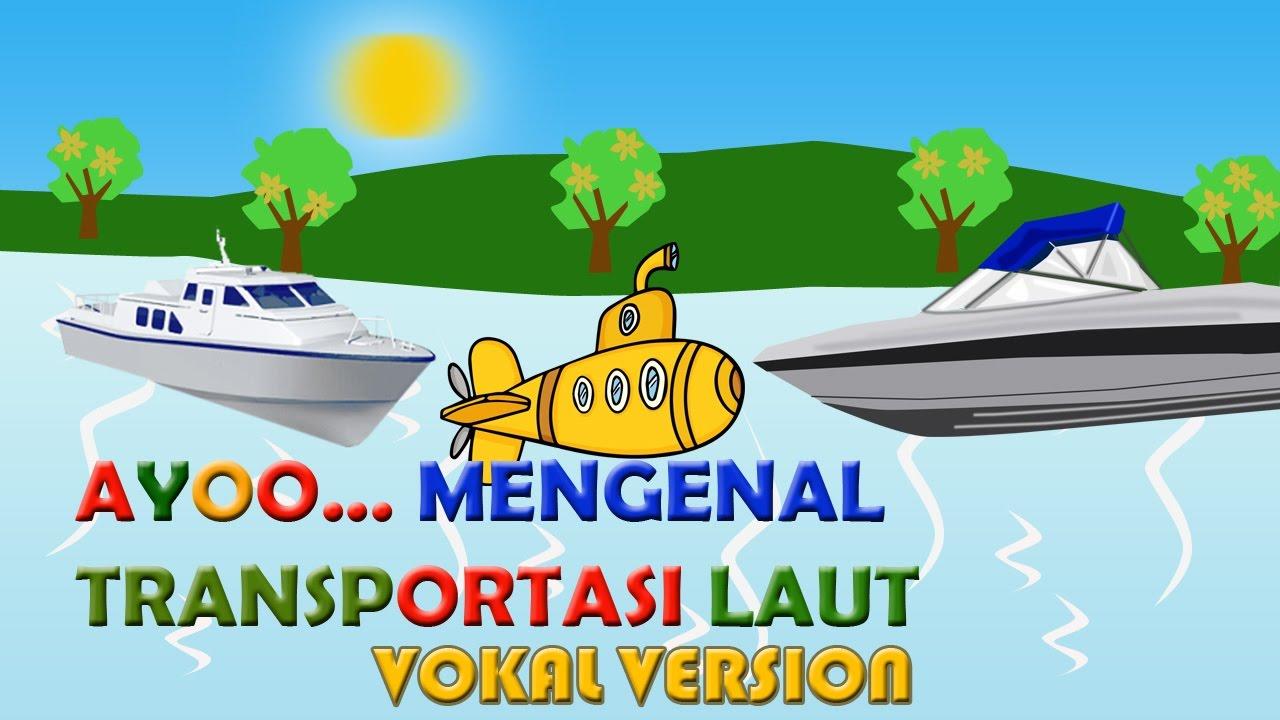 Belajar Mengenal Transportasi Laut Vokal Version Youtube
