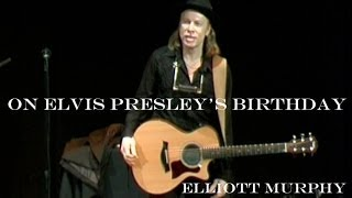 Elliott Murphy - On Elvis Presley's Birthday