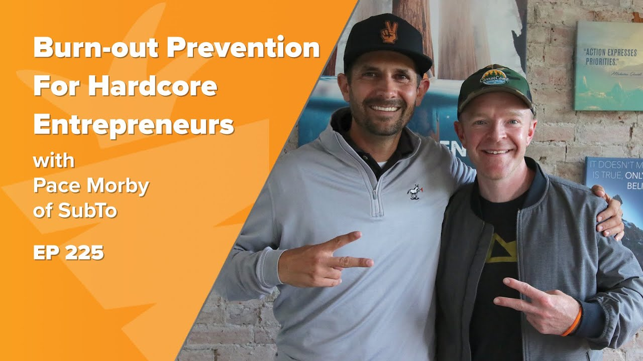 Burn-out Prevention For Hardcore Entrepreneurs: A Candid Convo w/ Pace Morby of SubTo