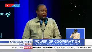 Power of Cooperation: President Uhuru appeals to church to support government in policy roll out