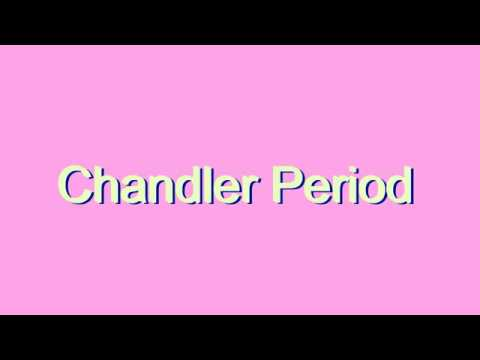 How to Pronounce Chandler Period