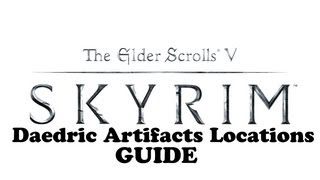 SKYRIM - All Daedric Artifacts Locations - Oblivion Walker Trophy/Achievement Guide