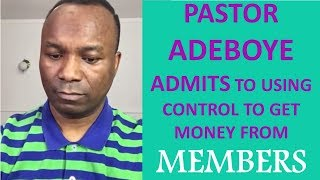 2018-04-13: PASTOR ADEBOYE ADMITS TO USING CONTROL TO GET MONEY FROM MEMBERS