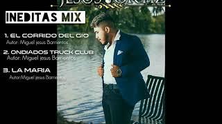 Mix De Corridos Ineditos (Miguel Jesus Ortiz ) 2018