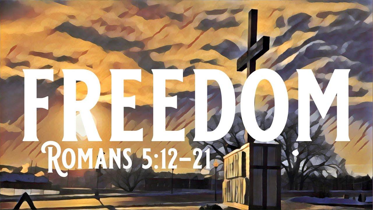 "Freedom Fellowship: Romans 5:12-21 ""Freedom"" (5/2/2021)"