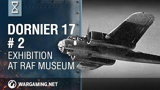 World of Warplanes: Dornier 17 Exhibition at RAF Museum