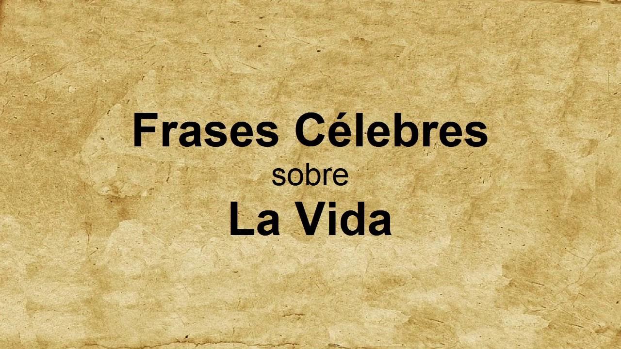 Frases Celebres De La Vida: Frases Célebres Sobre La Vida
