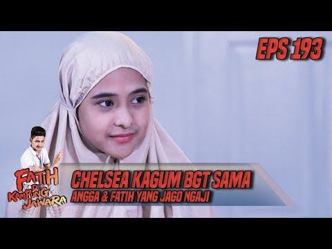 Chelsea Kagum BGT Sama Angga & Fatih Yg Jago Ngaji - Fatih Di Kampung Jawara Eps 193