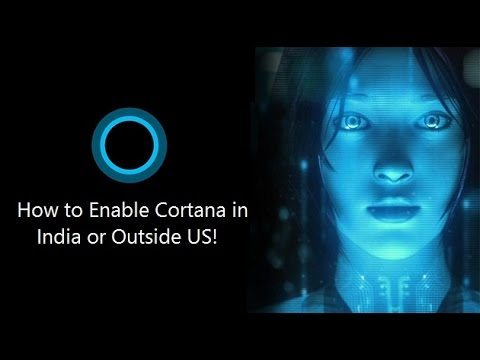 How to Enable Cortana on Windows 10 in India or outside US!