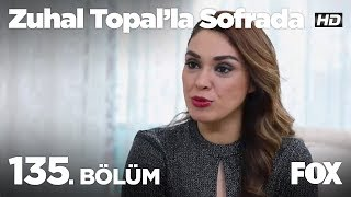 Zuhal Topal'la Sofrada 135. Bölüm