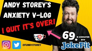 Anxiety Vlog number 69 - I quit! It's over!  Hosted awkward Comedian Andy Storey.