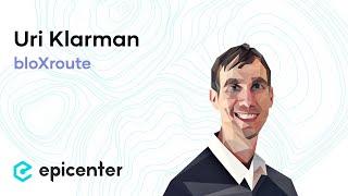 #248 Uri Klarman: bloXroute – Layer-0 Scaling with Akamai for Blockchains