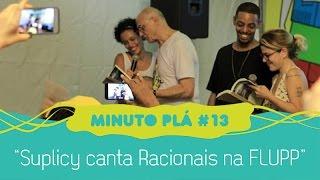 Suplicy canta Racionais na FLUPP - Minuto Plá #13